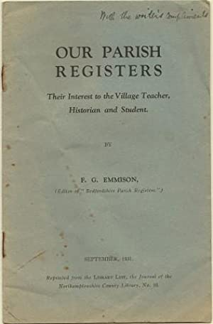 Our Parish Registers : Their Interest to the Village Teacher, Historian and Student. By F. G. Emm...