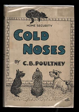 Cold Noses. A Collection of Stories from the Dog Books of C.B.Poultney. (Illustrated by the author).