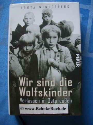 Wir sind die Wolfskinder : verlassen in Ostpreußen. Mit einem Vorw. von Rita Süssmuth und Fotogr. von Claudia Heinermann - Winterberg, Sonya