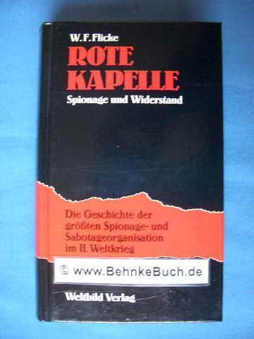 W.F. Flicke: Rote Kapelle - Spionage und Widerstand. Die Geschichte der größten Spionage- und Sabotageorganisation im II. Weltkrieg