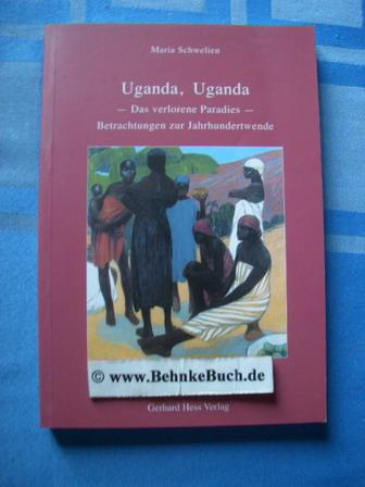 Uganda, Uganda : das verlorene Paradies ; Betrachtungen zur Jahrhundertwende. - Schwelien, Maria