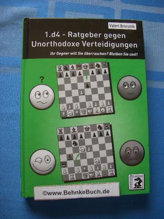 1.d4 - Ratgeber gegen unorthodoxe Verteidigungen : ihr Gegner will Sie überraschen? Bleiben sie cool!. - Bronznik, Valeri.