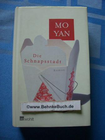 Die Schnapsstadt : Roman. Mo Yan. Dt.: Mo, Yan