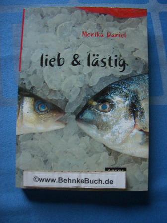 Lieb & lästig : Gedichte. Fisch mit Gräten ; Bd. 1 - Daniel, Monika.