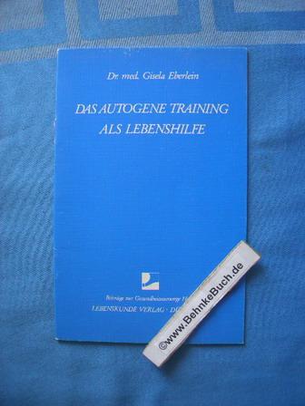 Das autogene Training als Lebenshilfe. Beiträge zur Gesundheitsvorsorge ; Heft 3 - Eberlein, Gisela