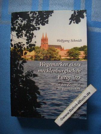 Wegemarken eines mecklenburgischen Europäers : wider den Zeitgeist im 20. Jahrhundert. - Schmidt, Wolfgang