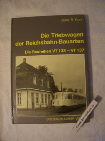 Die Triebwagen der Reichsbahn-Bauarten : Die Baureihen VT 133 - VT 137. Heinz R. Kurz.