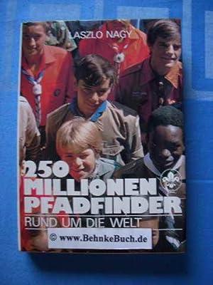 250 Millionen Pfadfinder - rund um die Welt. [Übers. aus d. Franz. von Wiltrud Weber.: Nagy, ...