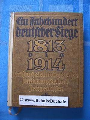 Ein Jahrhundert deutscher Siege 1813 bis 1914 in Aufzeichnungen der Mitkämpfer und ...