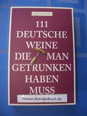 111 deutsche Weine, die man getrunken haben: Henn, Carsten Sebastian