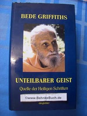 Unteilbarer Geist : Quelle der heiligen Schriften: Griffiths, Bede und