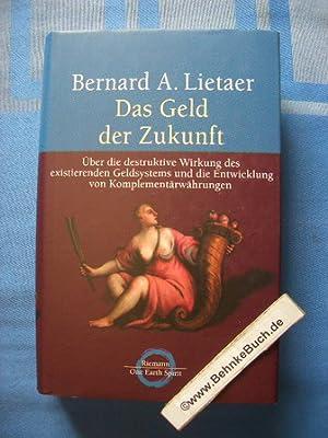 Das Geld der Zukunft : über die: Lietaer, Bernard A.