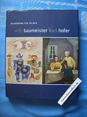 Willi Baumeister Karl Hofer, Begegnung der Bilder: Schmidt, Hans-Werner (Hrsg.)