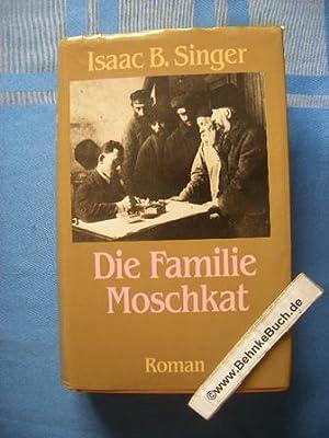 Die Familie Moschkat : Roman. Isaac B.: Singer, Isaac Bashevis.