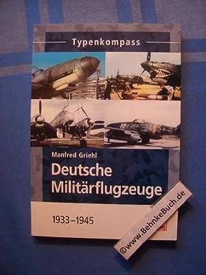Typenkompass deutsche Militärflugzeuge : 1939 - 1945.: Griehl, Manfred.
