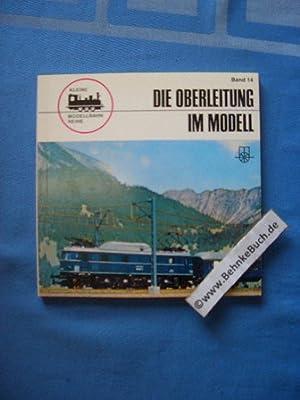 Die Oberleitung im Modell. Kleine Modellbahn-Reihe ;: Spieth, Hans-Joachim.