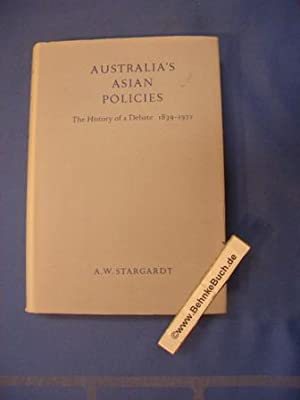 Australia?s Asian Policies. The History of a Debate 1839-1972., Published by the Institute of Asi...