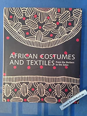 African Costumes and Textiles: From the Berbers to the Zulus.