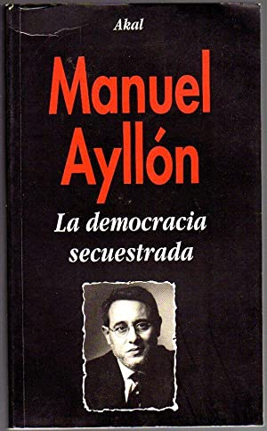 """LA DEMOCRACIA SECUESTRADA. Mitos y realidad del """"pesebre de oro"""": Ayllón, Manuel"""