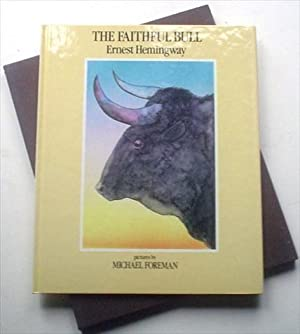 THE FAITHFUL BULL.: HEMINGWAY. ERNEST. -- Michael Foreman Illustrates.