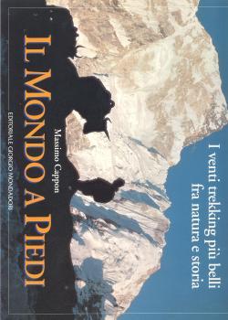 Massimo CAPPON - Il Mondo a Piedi I venti trekking pià belli fra natura e storia - 1993