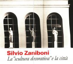 La scultura decorativa e la cittÃ: Silvio ZANIBONI