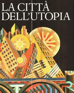 La città dell'utopia dalla città ideale alla: AA.VV.