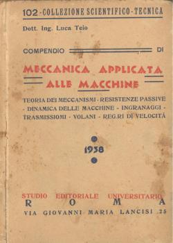 COMPENDIO DI MECCANICA Applicata alle macchine Teoria: TEIO Luca