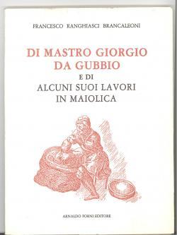 Di Mastro Giorgio da Gubbio e di: Francesco RANGHIASCI BRANCALEONI