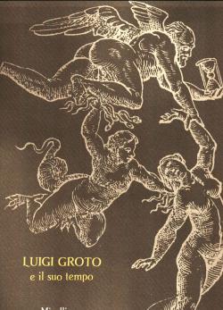 Luigi Groto e il suo tempo /: Luigi GROTO /
