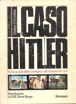 Il caso Hitler. Storia sociale della Germania: Frederic V. GRUNFELD