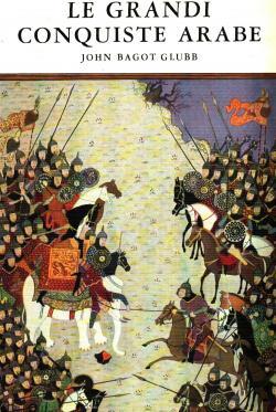 Le grandi conquiste arabe del Tenente Generale: John BAGOT GLUBB