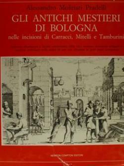 Gli antichi mestieri di Bologna nelle incisioni: Alessandro MOLINARI PRADELLI