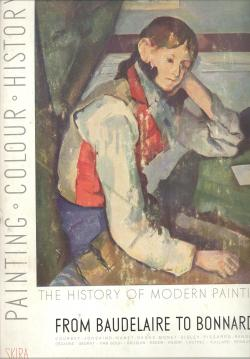 History of modern painting from Baudelaire to: Maurice RAYNAL (text