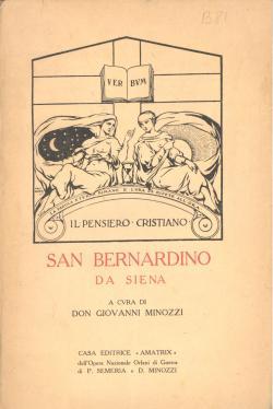 Prediche scelte] / a cura di Don Giovanni Minozzi [con la vita del santo]: BERNARDINO da Siena...