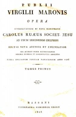 P. Virgilii Maronis Opera. Interpretatione et notis illustravit Carolus Ruaeus societ. Jesu ad us...