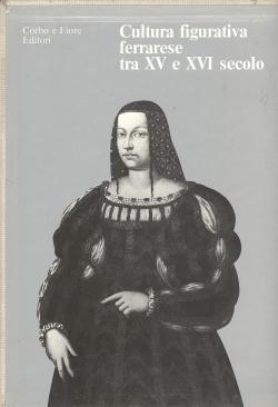 Cultura figurativa ferrarese tra XV e XVI secolo: AA.VV.