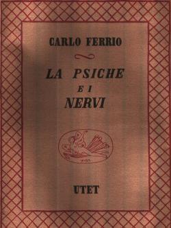 La psiche e i nervi Introduzione storica: Carlo FERRIO