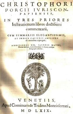 Christophori Porcii Iuriscon. Papiensis, In tres priores: PORZIO Cristoforo
