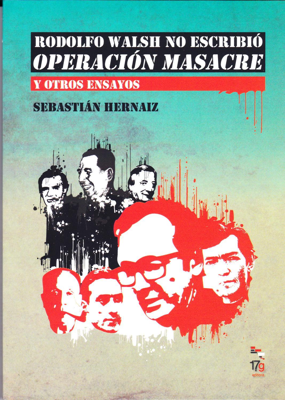 Resultado de imagen para rodolfo walsh no escribio operacion masacre