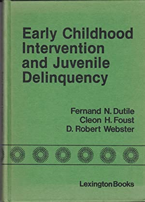Early Childhood Intervention and Juvenile Delinquency: Fernand N. Dutile; Cleon H. Frost; D. Robert...