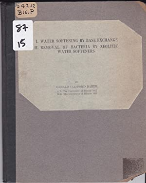 I. Water Softening By Base Exchange; II. Removal of Bacteria By Zeolitic Water Softeners (A Thesis)...