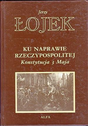 Ku Naprawie Rzeczypospolitej: Konstytucja 3 Maja: Jerzy Lojek