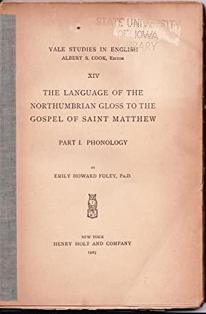 The Language of the Northumbrian Gloss to the Gospel of Saint Matthew: Part I. Phonology (1903): ...