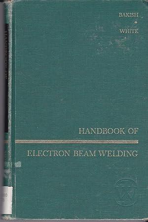 Handbook of Electron Beam Welding: R. Bakish; S. S. White