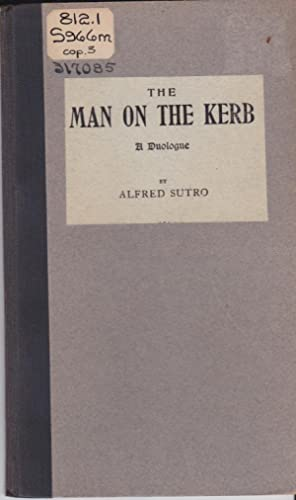 The Man on the Kerb: A Duologue: Alfred Sutro