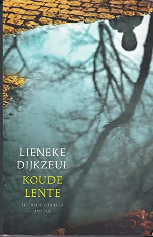 Koude Lente: Literaire Thriller: Lieneke Dijkzeul