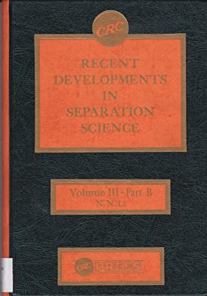 Recent Devleopments in Separation Science, Volume III (3), Part B: Norman N. Li (editor)