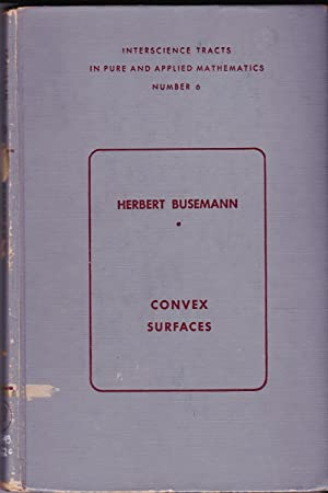 Convex Surfaces: Interscience Tracts in Pure and Applied Mathematics, Number 6: Herbert Busemann
