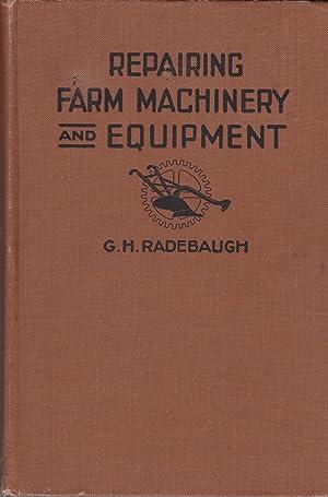 Standard Mechanical Practices in Repairing Farm Machinery and Equipment: Gustav H. Radebaugh